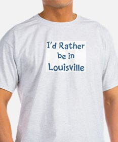 Rather be in Louisville T-Shirt