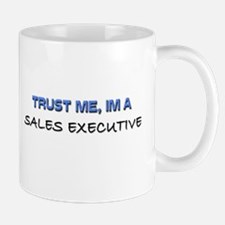 Trust Me I'm a Sales Executive Mug