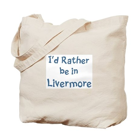 Rather be in Livermore Tote Bag