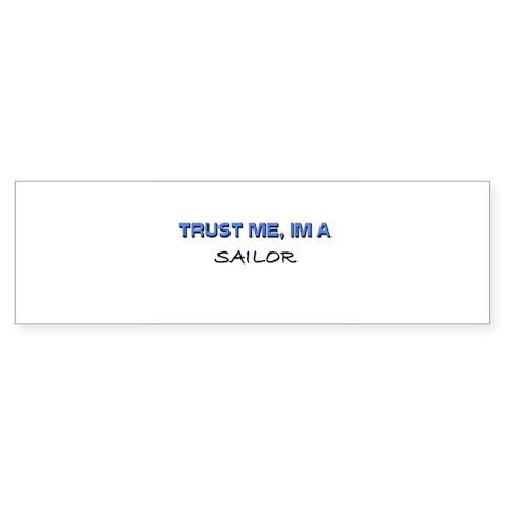 Trust Me I'm a Sailor Bumper Sticker