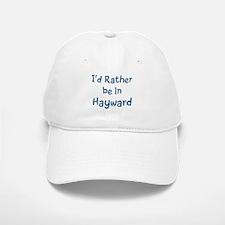 Rather be in Hayward Baseball Baseball Cap
