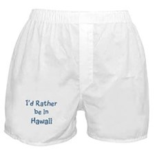 Rather be in Hawaii Boxer Shorts