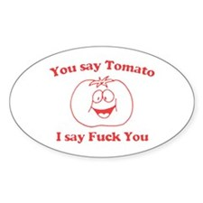 You Say Tomato, I Say Fuck Yo Oval Decal