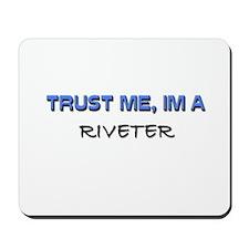 Trust Me I'm a Riveter Mousepad