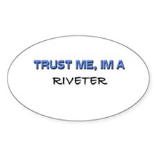 Trust Me I'm a Riveter Oval Decal