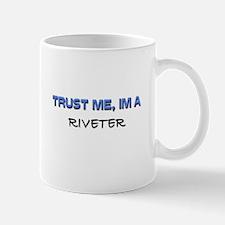 Trust Me I'm a Riveter Mug