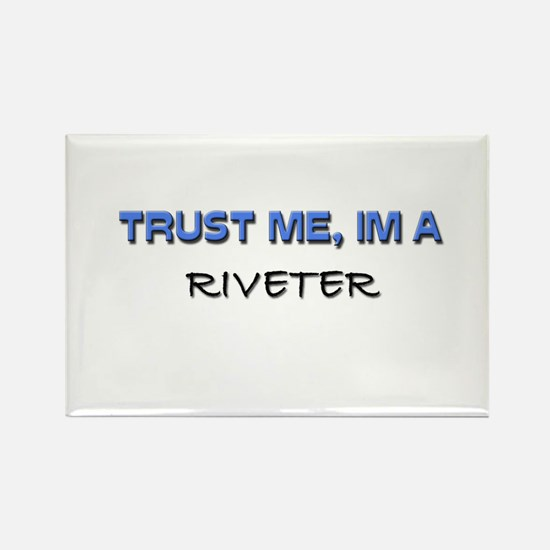 Trust Me I'm a Riveter Rectangle Magnet