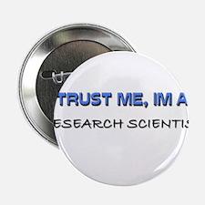 "Trust Me I'm a Research Scientist 2.25"" Button (10"
