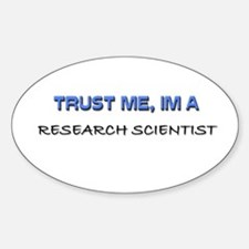 Trust Me I'm a Research Scientist Oval Decal