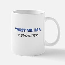 Trust Me I'm a Reporter Mug