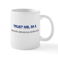 Trust Me I'm a Remote Sensing Scientist Mug