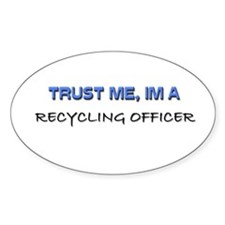 Trust Me I'm a Recycling Officer Oval Decal