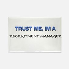 Trust Me I'm a Recruitment Manager Rectangle Magne