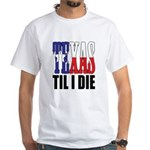 Texas Til I Die White T-Shirt