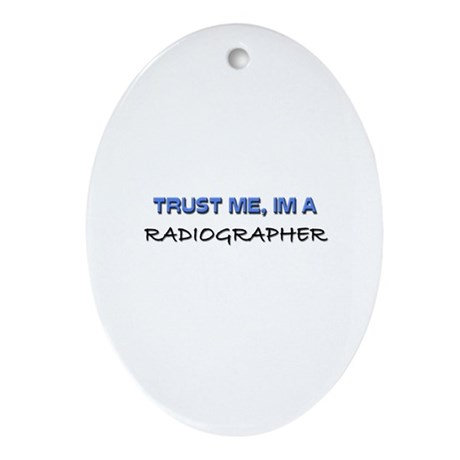 Trust Me I'm a Radiographer Oval Ornament