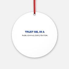 Trust Me I'm a Publishing Copy Editor Ornament (Ro