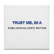 Trust Me I'm a Publishing Copy Editor Tile Coaster