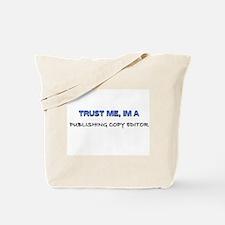 Trust Me I'm a Publishing Copy Editor Tote Bag