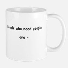 People who need people are - co-dependent Mug