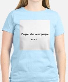 People who need people are - co-dependent T-Shirt