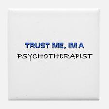 Trust Me I'm a Psychotherapist Tile Coaster