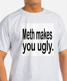 Meth makes you ugly. T-Shirt