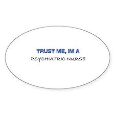 Trust Me I'm a Psychiatric Nurse Oval Decal