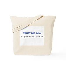 Trust Me I'm a Psychiatric Nurse Tote Bag