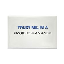 Trust Me I'm a Project Manager Rectangle Magnet