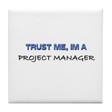 Trust Me I'm a Project Manager Tile Coaster