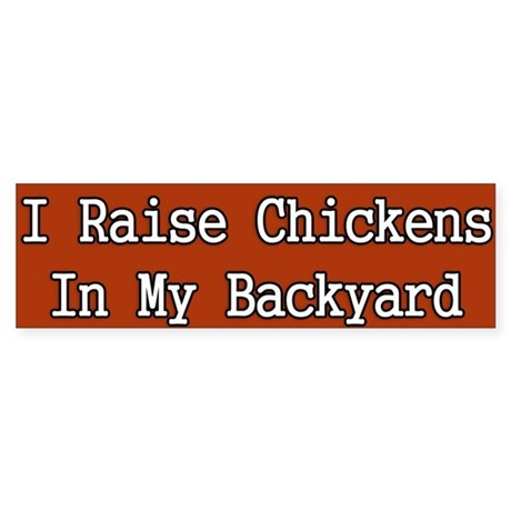 I Raise Chickens in my backyard Bumper Sticker