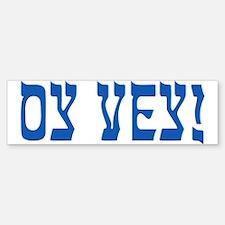 Oy Vey! Bumper Bumper Bumper Sticker