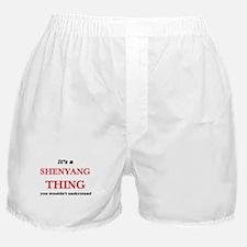 It's a Shenyang China thing, you Boxer Shorts