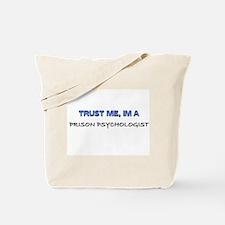 Trust Me I'm a Prison Psychologist Tote Bag