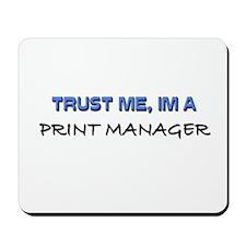 Trust Me I'm a Print Manager Mousepad