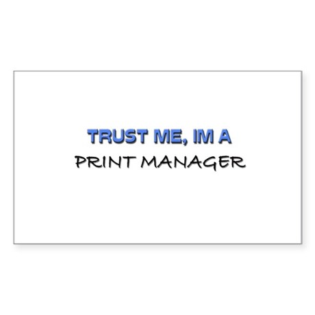 Trust Me I'm a Print Manager Rectangle Sticker