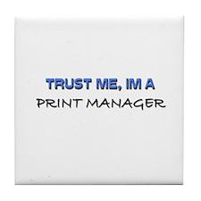 Trust Me I'm a Print Manager Tile Coaster