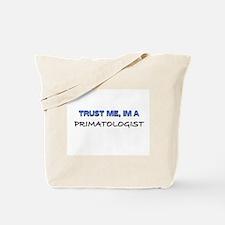 Trust Me I'm a Primatologist Tote Bag