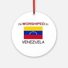 I'm Worshiped In VENEZUELA Ornament (Round)