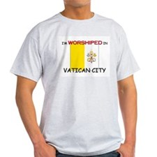I'm Worshiped In VATICAN CITY T-Shirt