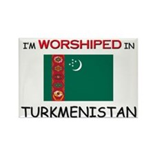 I'm Worshiped In TURKMENISTAN Rectangle Magnet