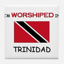 I'm Worshiped In TRINIDAD Tile Coaster