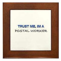 Trust Me I'm a Postal Worker Framed Tile