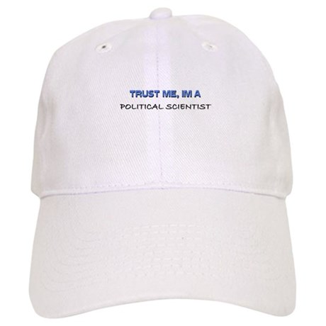 Trust Me I'm a Political Scientist Cap