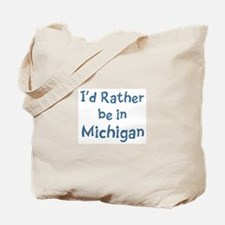Rather be in Michigan Tote Bag