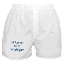 Rather be in Michigan Boxer Shorts