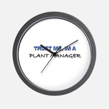 Trust Me I'm a Plant Manager Wall Clock