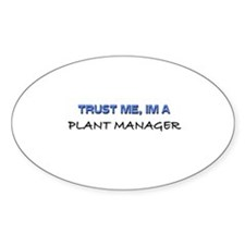 Trust Me I'm a Plant Manager Oval Decal