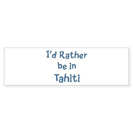 Rather be in Tahiti Bumper Sticker