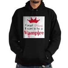 Want to be a Vampire Hoodie